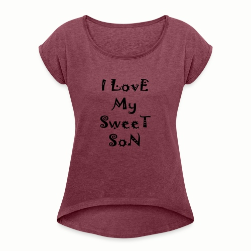 I love my sweet son - Women's Roll Cuff T-Shirt
