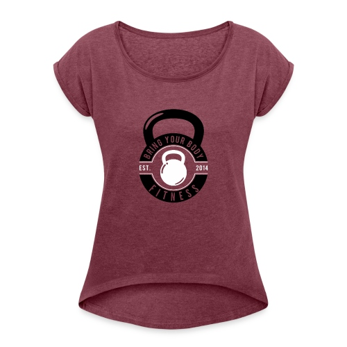 Bring your Body - Women's Roll Cuff T-Shirt