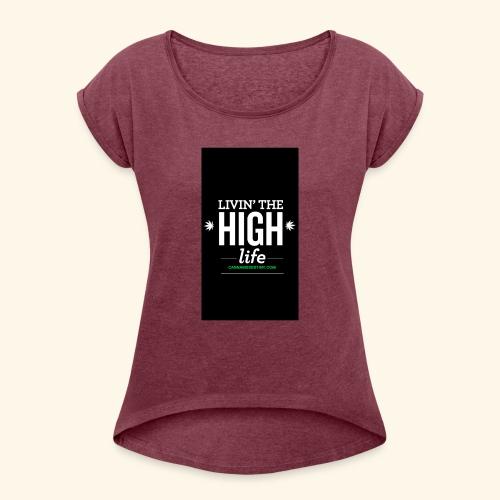 livin the high life - Women's Roll Cuff T-Shirt