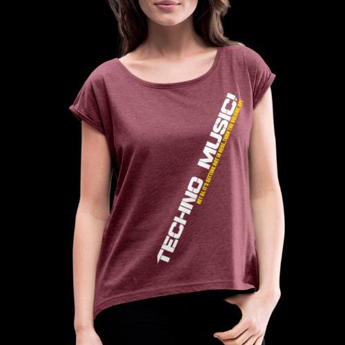 Techno Music.. Hey DJ.. - Women's Roll Cuff T-Shirt