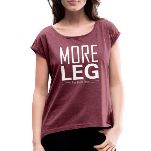 More Leg - Women's Roll Cuff T-Shirt