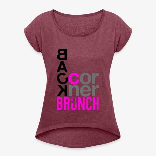 #BackCornerBrunch Summer Drop - Women's Roll Cuff T-Shirt