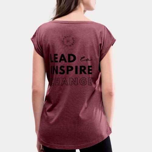 Lead. Inspire. Change. - Women's Roll Cuff T-Shirt