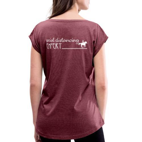 Social Distancing Expert - Women's Roll Cuff T-Shirt