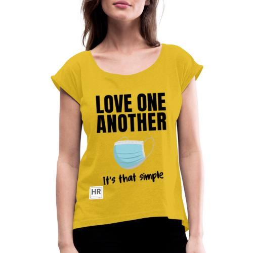 Love One Another - It's that simple - Women's Roll Cuff T-Shirt