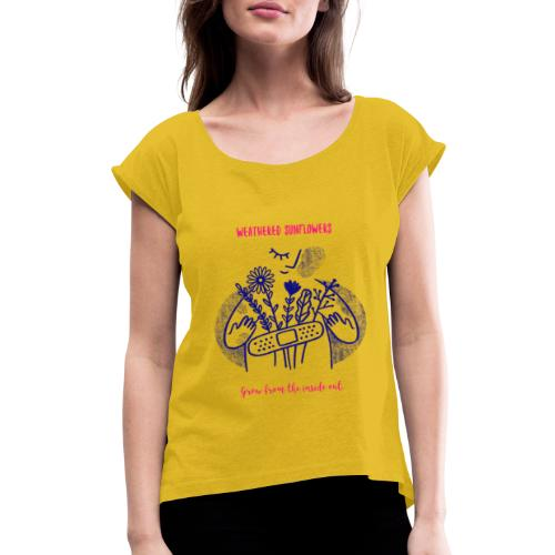 Weathered Sunflowers Grow From The Inside Out - Women's Roll Cuff T-Shirt