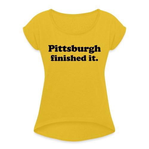Pittsburgh Finished It (GOLD) - Women's Roll Cuff T-Shirt