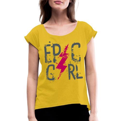 epic girl - Women's Roll Cuff T-Shirt