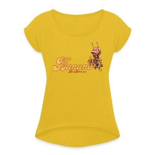 Banana! 🍌 - Women's Roll Cuff T-Shirt