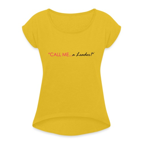 Call Me a Leader - Pink & Black logo - Women's Roll Cuff T-Shirt
