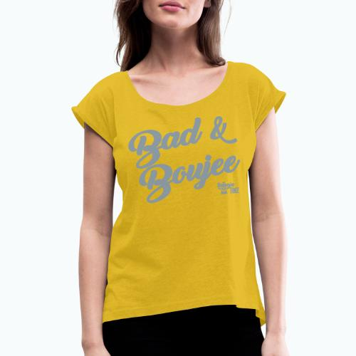 BAD AND BOUJEE - Women's Roll Cuff T-Shirt
