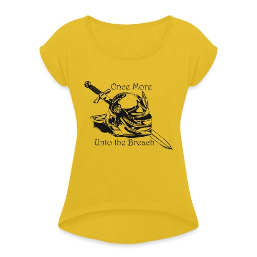 Once More... Unto the Breach Medieval T-shirt - Women's Roll Cuff T-Shirt