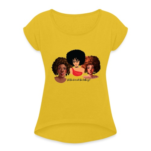 Afro Hair Do the Talking - Women's Roll Cuff T-Shirt