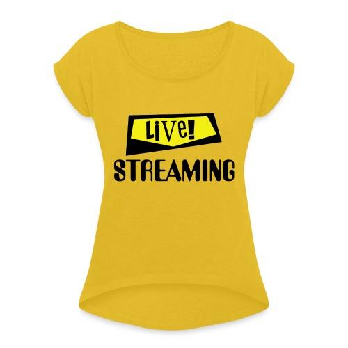 Live Streaming - Women's Roll Cuff T-Shirt