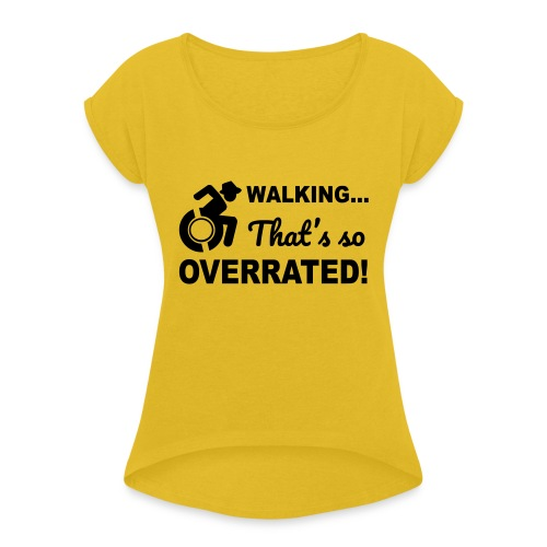 Walking that's so overrated for wheelchair users - Women's Roll Cuff T-Shirt