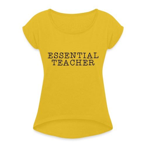 Essential Teacher Quarantine T-shirts - Women's Roll Cuff T-Shirt