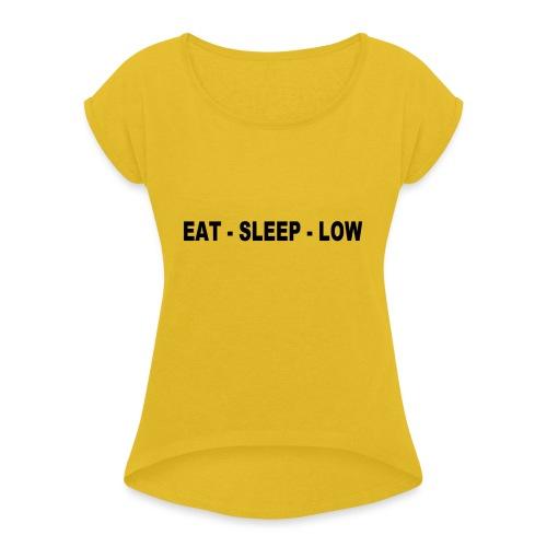 Eat. Sleep. Low - Women's Roll Cuff T-Shirt