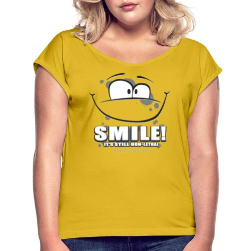 Smile - it's still non-lethal - Women's Roll Cuff T-Shirt