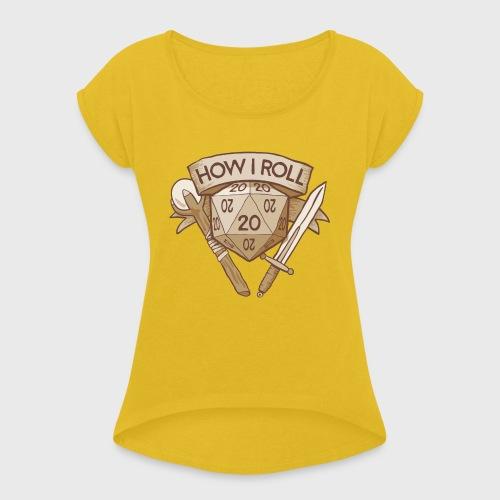 How I Roll D&D Tshirt - Women's Roll Cuff T-Shirt