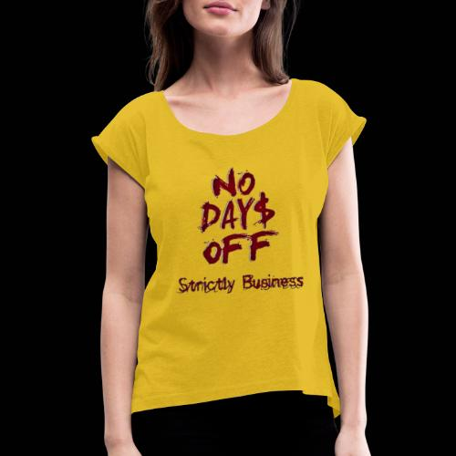 STRICTLY BUSINESS PRODUCTIONS NO DAYS OFF - Women's Roll Cuff T-Shirt