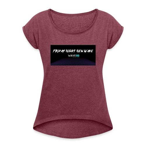 Friday Night New Wave - Women's Roll Cuff T-Shirt