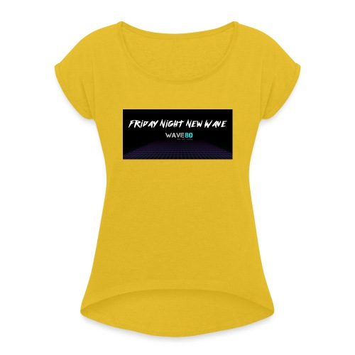 Friday Night New Wave - Women's Roll Cuff T-Shirt