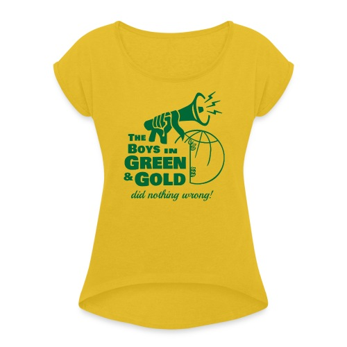 The Boys in Green & Gold Did Nothing Wrong - Women's Roll Cuff T-Shirt
