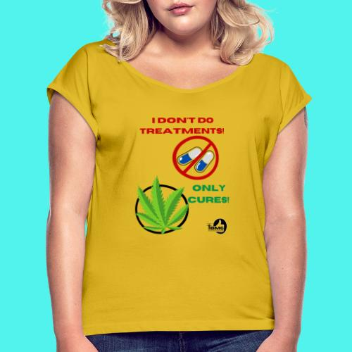 BMG- No treatments..Only Cures! - Women's Roll Cuff T-Shirt