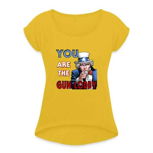 YOU Are The Gun Lobby - Women's Roll Cuff T-Shirt