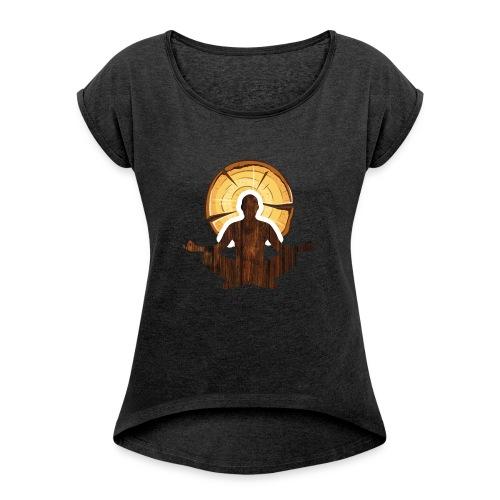 Woodworking is my meditation - Women's Roll Cuff T-Shirt