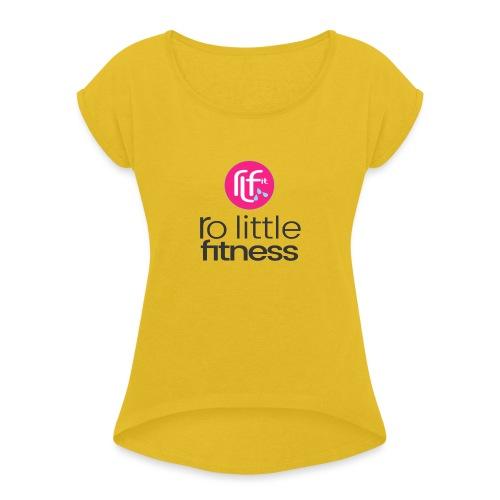 Ro Little Fitness - Women's Roll Cuff T-Shirt