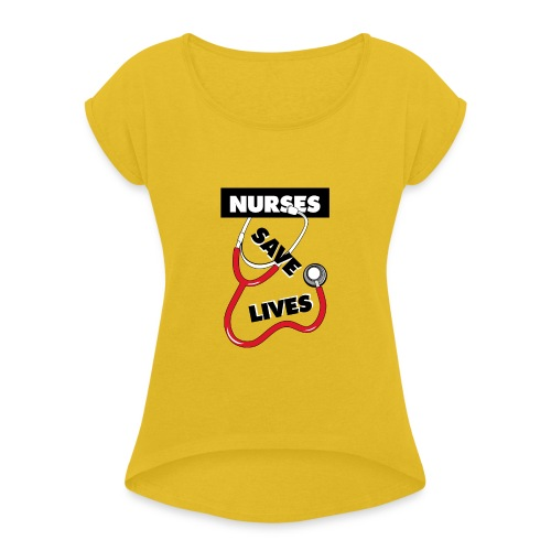 Nurses save lives red - Women's Roll Cuff T-Shirt