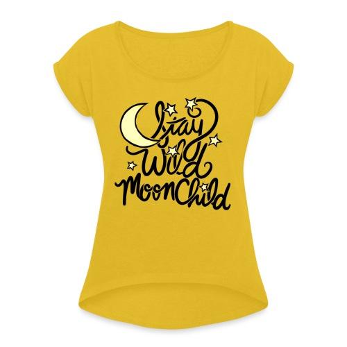 stay wild moonchild - Women's Roll Cuff T-Shirt