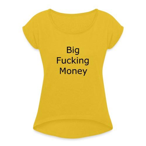 Big Fucking Money - Women's Roll Cuff T-Shirt