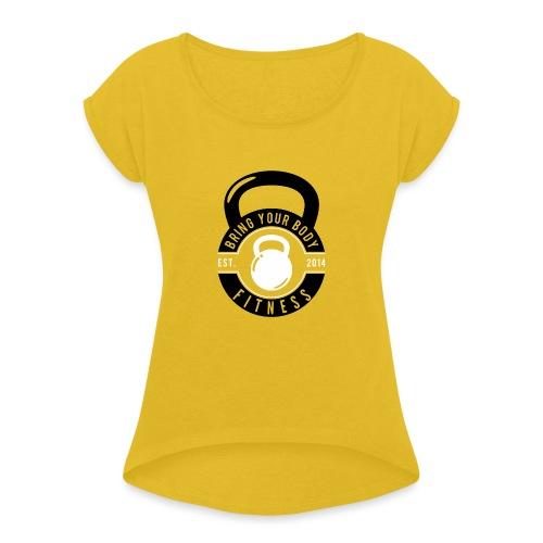 Bring your Body - Women's Roll Cuff T-Shirt