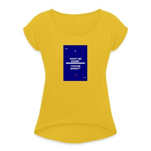 -Don-t_be_dumb----You---re_smart---- - Women's Roll Cuff T-Shirt