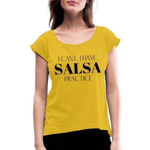 I CANT SALSA - Women's Roll Cuff T-Shirt