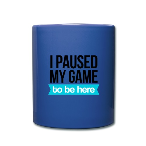 I Paused My Game - Full Color Mug