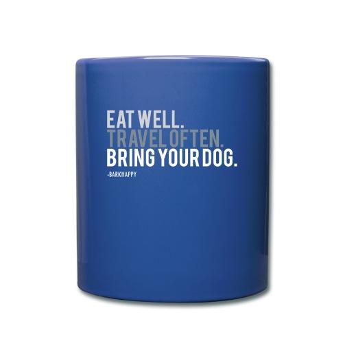 Eat Well. Travel Often. Bring Your Dog. - Full Color Mug