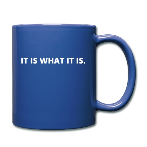 IT IS WHAT IT IS - Full Color Mug
