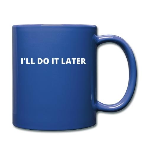 I LL DO IT LATER - Full Color Mug