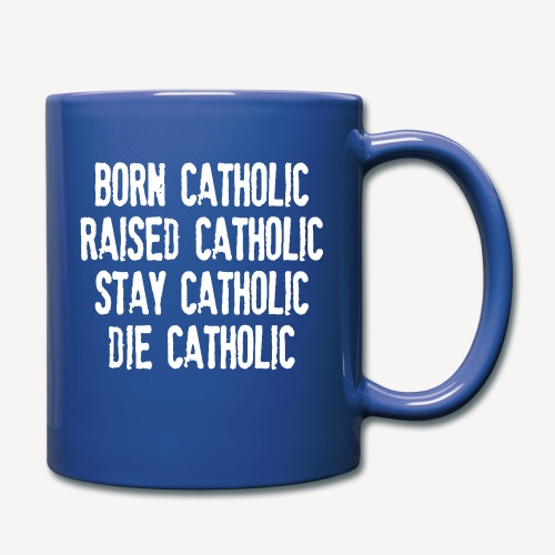 BORN CATHOLIC - Full Color Mug
