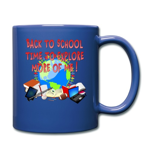 BACK TO SCHOOL, TIME TO EXPLORE MORE OF ME ! - Full Color Mug