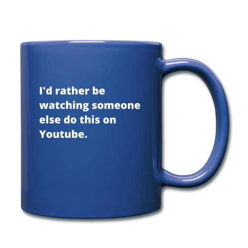 I d rather be watching Youtube - Full Color Mug