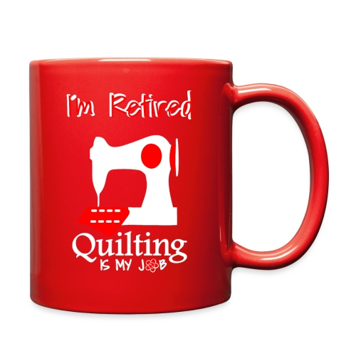I m retired quilting is my job - Full Color Mug