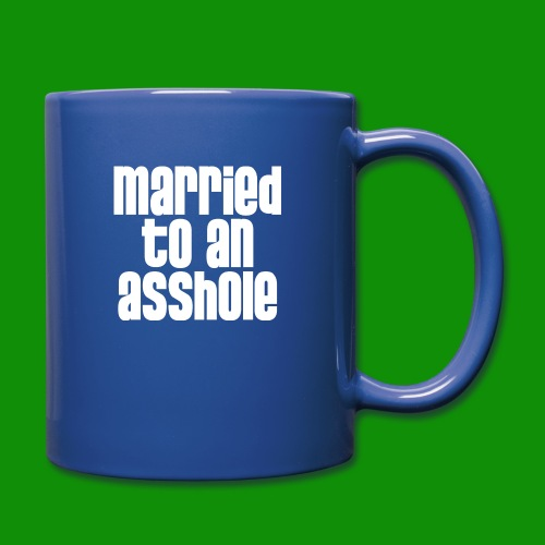 Married to an A&s*ole - Full Color Mug