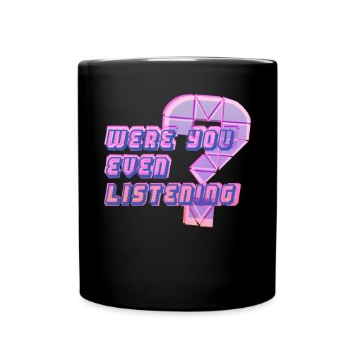 WereYouEvenListening - Full Color Mug