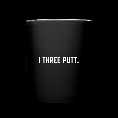 I Three Putt - Full Color Mug
