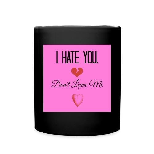 I HATE YOU, DON'T LEAVE ME! - Full Color Mug