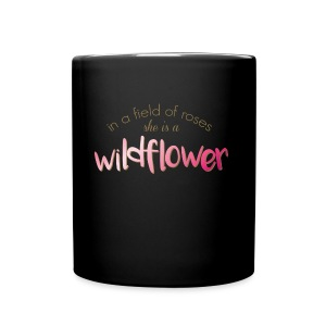 In a Field of Roses She is a Wildflower - Full Color Mug